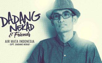 Single Terbaru Dadang Nekad & Friends Berjudul Air Mata Indonesia