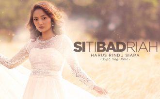 Single Terbaru Siti Badriah Berjudul Harus Rindu Siapa
