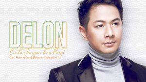 Single Terbaru Delon Berjudul Cinta Jangan Kau Pergi