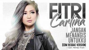 Single Terbaru Fitri Carlina Berjudul Jangan Menangis Untukku (EDM Reggae Version)