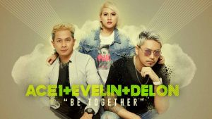 Single Terbaru ACE1, EVELIN & Delon Berjudul Be Together