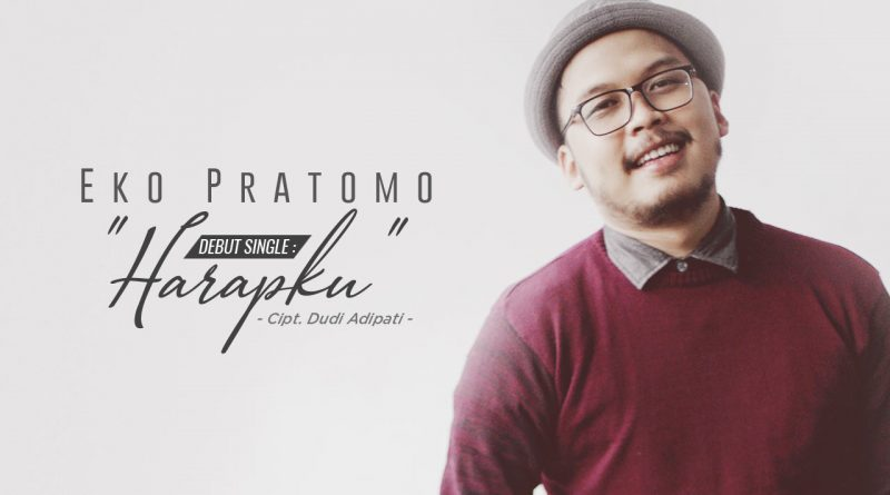 Harapku, Debut Single Eko Pratomo