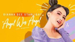 Angel Wes Angel, Single Terbaru Dianna Dee Starlight