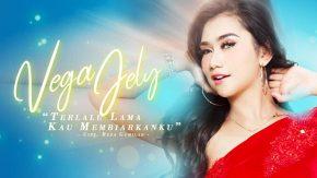 Single Terbaru Vega Jely, Terlalu Lama Kau Membiarkanku