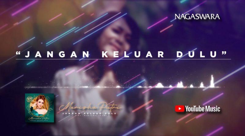 Lirik Lagu Jangan Keluar Dulu, Official Lyrics Marisha Putri