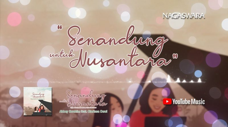 Lirik Lagu Senandung Untuk Nusantara, Abbey Ibrahim ft Clarissa Dewi