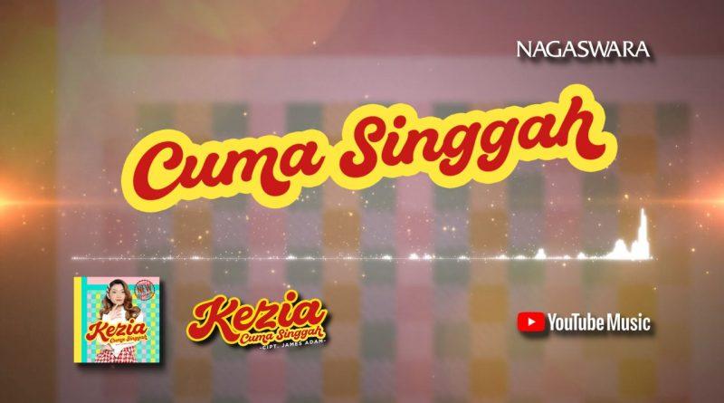 Lirik Lagu Cuma Singgah, Official Lyric Dari Kezia
